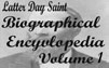 Latter-Day Saint Biographical Encyclopedia, vol 1