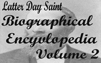 Latter-Day Saint Biographical Encyclopedia, vol.2