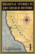 Regional studies in Latter-day Saint Church history : California