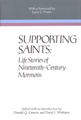 Supporting saints : life stories of nineteenth-century Mormons