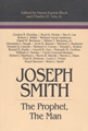 Joseph Smith, The Prophet, The Man