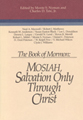 The Book of Mormon : Mosiah, salvation only through Christ : papers from the fifth annual Book of...