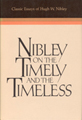 Nibley on the timely and the timeless : classic essays of Hugh Nibley