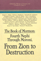 The Book of Mormon : Fourth Nephi through Moroni, from Zion to destruction : papers from the ninth...