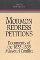 Mormon redress petitions : documents of the 1833-1838 Missouri conflict