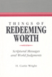 Things of redeeming worth : scriptural messages and world judgments
