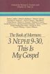 The Book of Mormon : 3 Nephi 9-30, this is my gospel : papers from the Eighth Annual Book of...