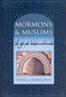 Mormons and Muslims : spiritual foundations and modern manifestations