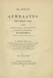 Aphraates, the Persian sage, fl. 337-345. The homilies of Aphraates, the Persian sage. (London : Williams and Norgate, 1869);