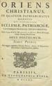Lequien, Michel, 1661-1733. Oriens christianus, in quatuor patriarchatus digestus : quo exhibentur ecclesiae, patriarchae, caeterique praesules totius Oriemtis. (Parisiis : Ex Typographia regia, 1740);